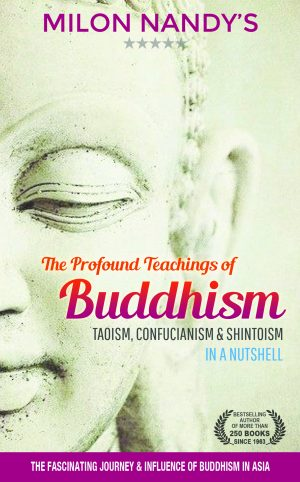 The Profound Teachings of Buddhism, Taoism, Confucianism & Shintoism by Milon Nandy